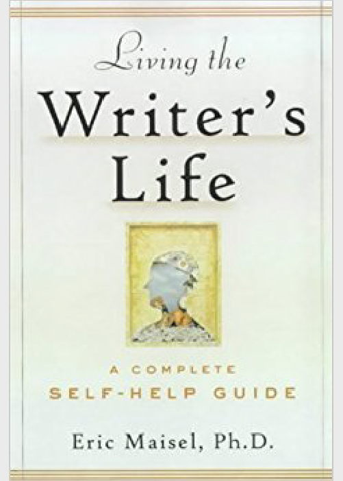 Living the Writer's Life by Eric Maisel