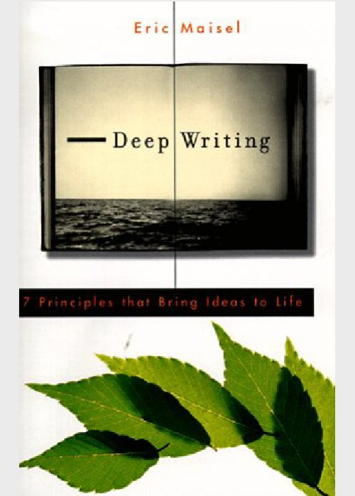 Deep Writing Eric Maisel